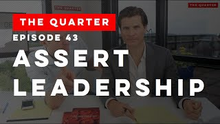 The Quarter Episode 43: Assert Leadership