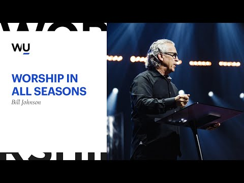 Bill Johnson - Worship In All Seasons | Teaching Moment