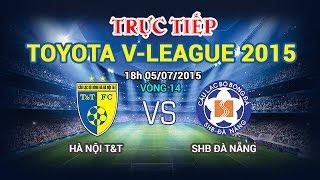 V-League 2015: Hà Nội T&T Vs SHB Đà Nẵng | FULL, công phượng, u23 việt nam, vleague