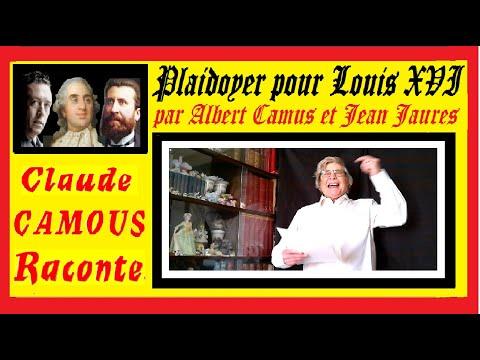 Plaidoyer pour Louis XVI : « Claude Camous Raconte » la défense du Roi par Albert Camus et Jean Jaurès.