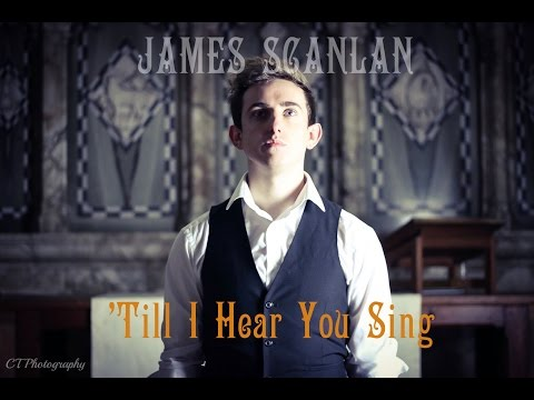'Till I Hear You Sing - James Scanlan (Love Never Dies Cover)