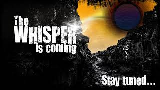Video the Whisper is coming...