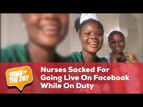 Nurses Sacked For Going Live On Facebook While On Duty | Yawa of the day