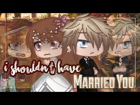 I Shouldn't Have Married You | GCMM - GMM | Gacha Club Mini Movie
