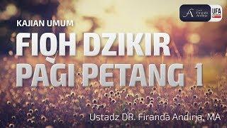 Download Video Kajian : Fiqh Dzikir Pagi Petang ke 1 - Ustadz DR. Firanda Andirja, MA MP3 3GP MP4