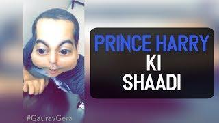 Video Prince Harry Ki shaadi | Gaurav Gera MP3, 3GP, MP4, WEBM, AVI, FLV September 2018