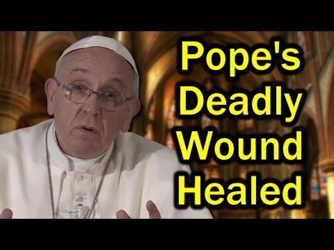 Prophecies of the End Time Pt. 7 - Pope's Deadly Wound Healed