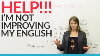 Help! I'm not improving my English!