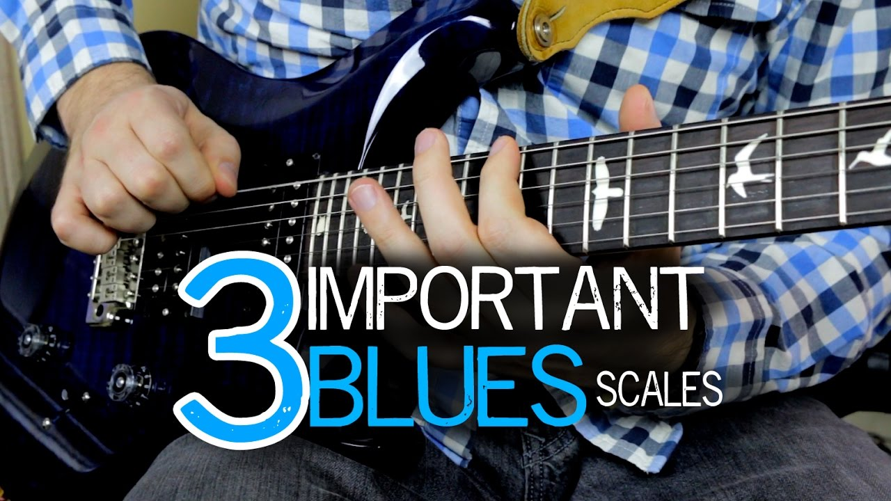 Three Must-Know Blues Scales