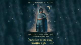 Video [Vietsub + Lyrics] Something Just Like This - The Chainsmokers & Coldplay MP3, 3GP, MP4, WEBM, AVI, FLV Januari 2018