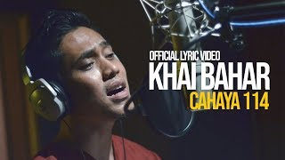 Video Khai Bahar - Cahaya 114 (Official Lyric Video) MP3, 3GP, MP4, WEBM, AVI, FLV September 2019