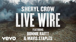 Sheryl Crow - Live Wire (Audio) ft. Bonnie Raitt, Mavis Staples