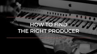 How To Find The Right Producer