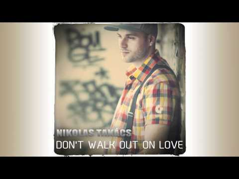Takács Nikolas - Dont Walk Out On Love