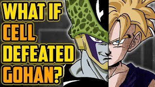 What If Cell Defeated Gohan In Dragon Ball Z?
