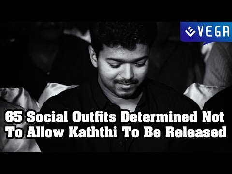 65 Social Outfits Determined Not To Allow Kaththi To Be Released