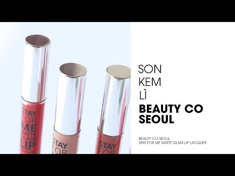 [ REVIEW ] Son Kem Lì Beauty Co Seoul Stay For Me Matte Glam Lip Lacquer 4ml