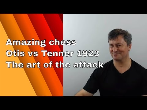Amazing chess combinations  Otis vs Tenner 1923  The art of the attack