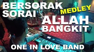 Bersorak Sorai / Allah Bangkit MEDLEY (One In Love Band October 2017)