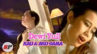 DEWI YULL - KAU DAN AKU SAMA - OFFICIAL VERSION
