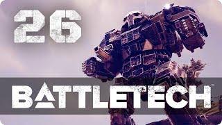 Assault Mechs! Assault Mechs EVERYWHERE! ★ Battletech 2018 Campaign Playthrough #26