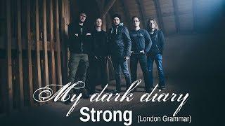 My dark diary - Strong (London Grammar) / metal cover