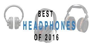 Video Best Headphones of 2016 MP3, 3GP, MP4, WEBM, AVI, FLV Agustus 2018
