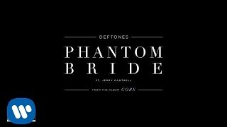 "Official Audio of ""Phantom Bride"" Featuring Jerry Cantrell  from 'Gore' - the new album from Deftones.Get'GORE' at http://www.Deftones.comOn tour this summer - http://www.Deftones.com/TourFollow Deftones:http://www.Deftones.comhttp://www.Facebook.com/Deftoneshttp://www.Twitter.com/Deftoneshttp://www.Instagram.com/Deftonesband"