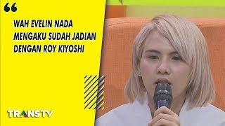 Video P3H - Wah! Evelin Nada Mengaku  Sudah Jadian Dengan Roy Kiyoshi  (9/8/19) Part 2 MP3, 3GP, MP4, WEBM, AVI, FLV Agustus 2019