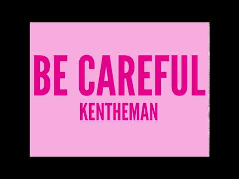 Be Careful KentheMan