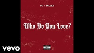 - YG & Drake - Who Do You Love lyrics (Italian translation). | [Verse 1: YG]