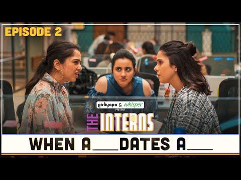 The Interns   Episode 2 - When A ____ Dates A ___   Girliyapa Originals