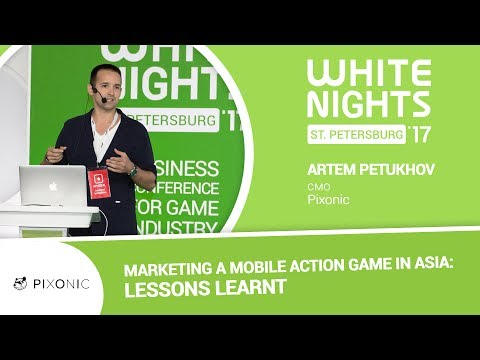 Artem Petukhov (Pixonic) - Marketing a Mobile Action Game in Asia: Lessons Learnt