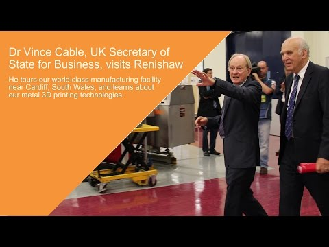 UK Secretary of State for Business visits Renishaw and learns about metal 3D printing
