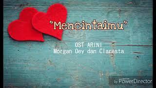 Mencintaimu (OST ARINI)  - Morgan Oey feat Claresta lirik
