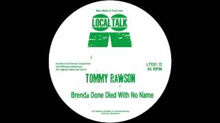 Tommy Rawson  Brenda Done Died With No Name (12'' - LT031, Side B) 2013
