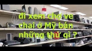 Video Đi Xem Chợ Ve Chai Ở Mỹ Bán Những Thứ Gì ? ... Video # 55 MP3, 3GP, MP4, WEBM, AVI, FLV Juli 2018