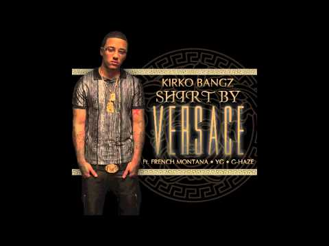 Shirt By Versace Kirko Bangz ft French Montana, YG, and GHaze Produced by Dj Mustard