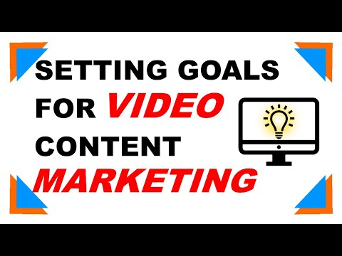 Video marketing strategy, How to tip #4, Setting goals for content marketing with online video