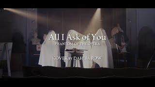 All I Ask of You - Phantom of the Opera (Cover by Dahlia Row) Our third music video for our 2017 album comes from Phantom of...