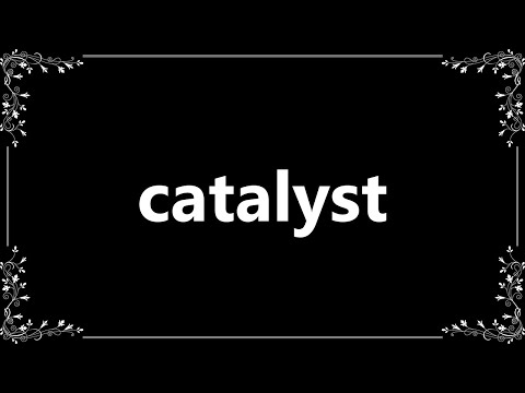 Catalyst - Definition and How To Pronounce