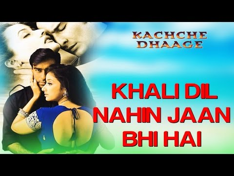 Khali Dil Nahi Jaan - Kachche Dhaage (1999)