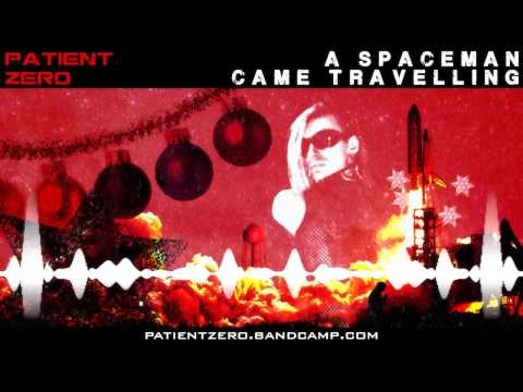Patient Zero - A Spaceman Came Travelling