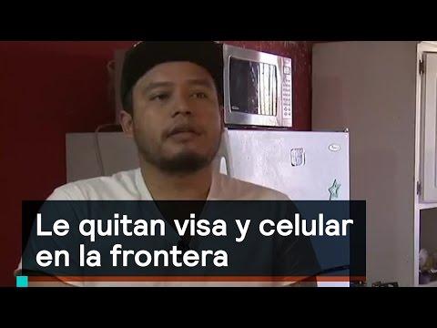 Le quitan visa y celular en la frontera - Migrantes - Denise Maerker 10 en punto