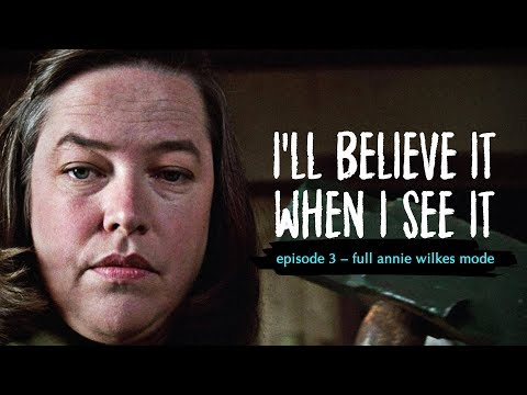 I'll Believe It When I See It: Full Annie Wilkes Mode