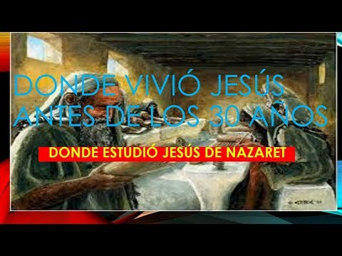 Frases sabias - DONDE VIVIÓ JESÚS ANTES DE SUS 30 AÑOS.WHERE JESUS STUDIED BEFORE HIS 30 YEARS.