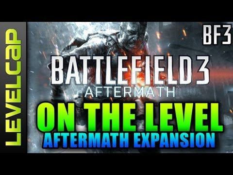 On The Level – Aftermath Expansion News (Battlefield 3 Gameplay/Commentary)