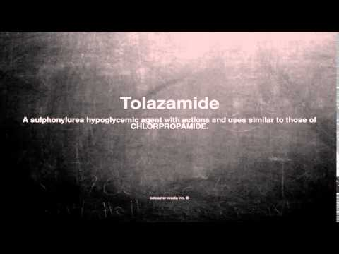 Medical vocabulary: What does Tolazamide mean