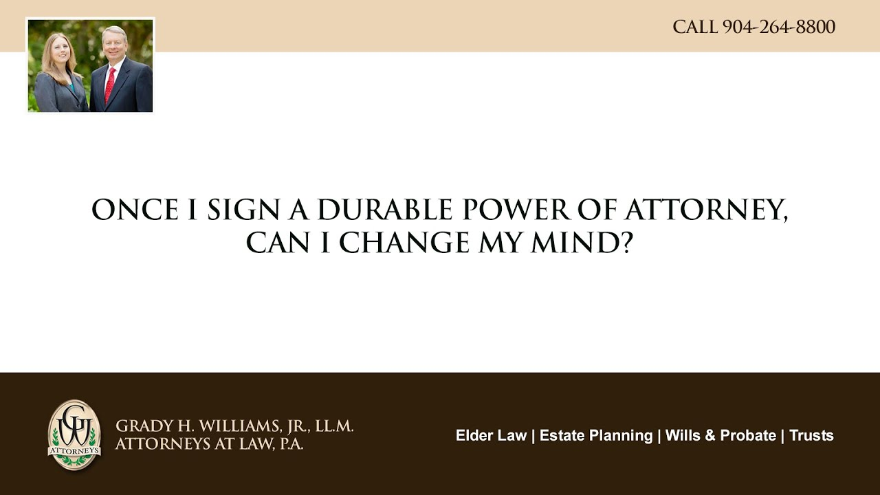 Video - Once I sign a durable power of attorney, can I change my mind?