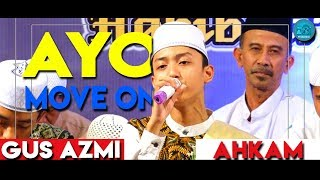 Video AYO MOVE ON | Gus  Azmi feat Ahkam| Syubbanul Muslimin Feat JMC | MAMBA'US SHOLIHIN BERSHOLAWAT | MP3, 3GP, MP4, WEBM, AVI, FLV Juni 2018